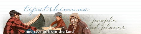 People and places - Innu stories from the land - Virtual Museum of Canada