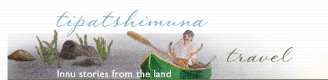Travel - Innu stories from the land - Virtual Museum of Canada